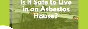 is it safe to live in an asbestos house cover image